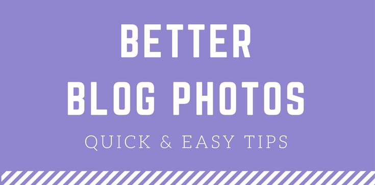 Easy Tips for Better Blog Photos